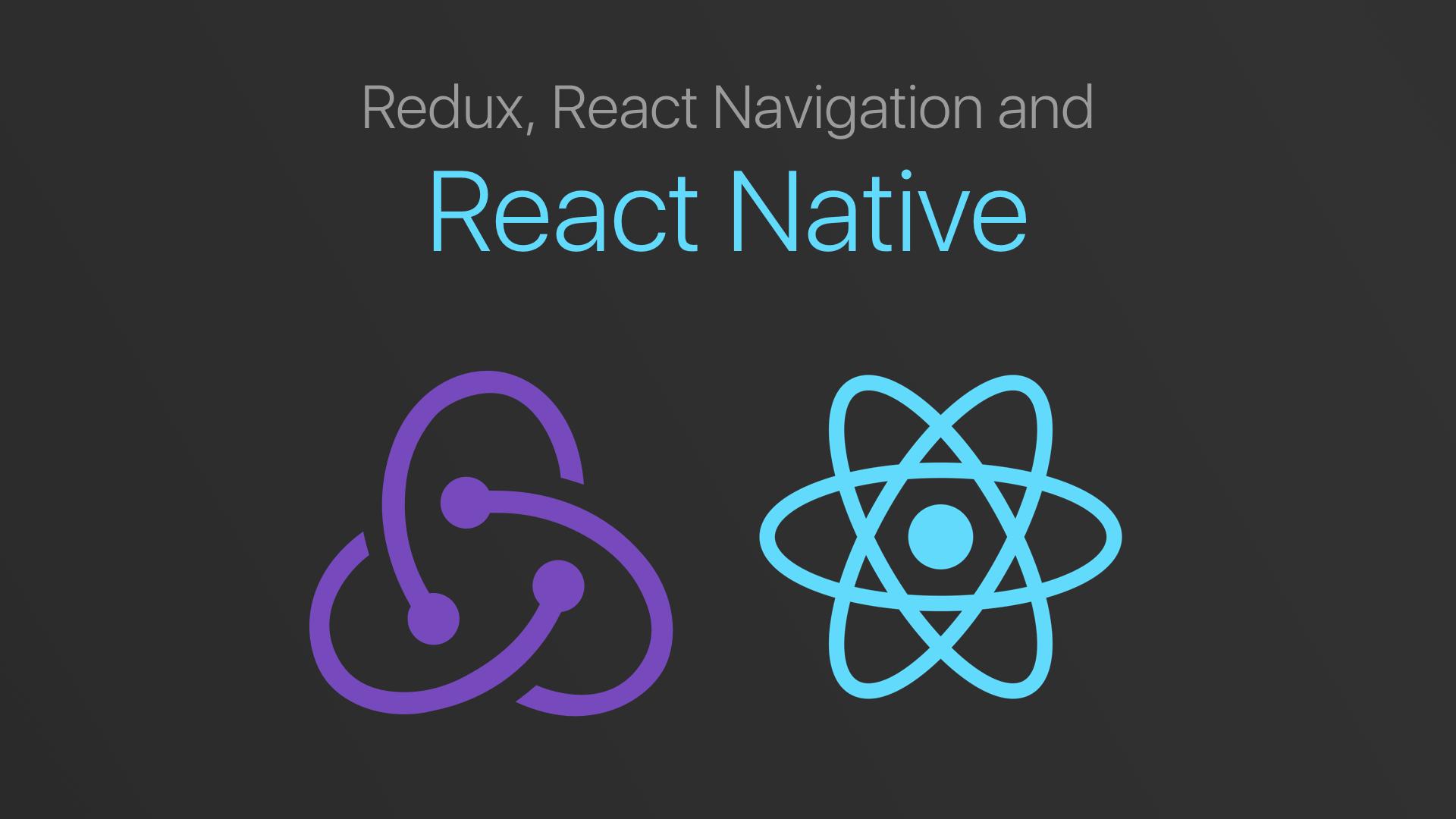 Redux, React Navigation, and React Native | developerlife com
